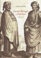 Matar, Nabil - Europe Through Arab Eyes, 1578-1727 - 9780231141949 - V9780231141949
