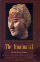 An, Liu - The Huainanzi: A Guide to the Theory and Practice of Government in Early Han China (Translations from the Asian Classics) - 9780231142045 - V9780231142045
