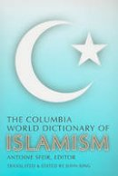 Sfeir, Antoine - The Columbia World Dictionary of Islamism - 9780231146418 - V9780231146418