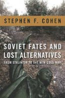Cohen, Stephen F. - Soviet Fates and Lost Alternatives: From Stalinism to the New Cold War - 9780231148979 - V9780231148979
