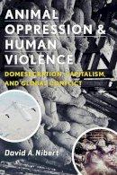 Nibert, David Alan - Animal Oppression and Human Violence - 9780231151894 - V9780231151894
