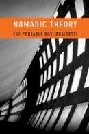 Braidotti, Rosi - Nomadic Theory: The Portable Rosi Braidotti (Gender and Culture) - 9780231151917 - V9780231151917