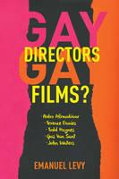 Levy, Emanuel - Gay Directors, Gay Films?: Pedro Almodóvar, Terence Davies, Todd Haynes, Gus Van Sant, John Waters - 9780231152761 - V9780231152761