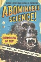Loxton, Daniel, Prothero, Donald R. - Abominable Science!: Origins of the Yeti, Nessie, and Other Famous Cryptids - 9780231153218 - V9780231153218