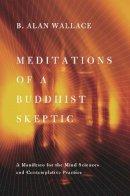 Wallace, B. Alan - Meditations of a Buddhist Skeptic - 9780231158350 - V9780231158350
