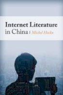 Hockx, Michel - Internet Literature in China (Global Chinese Culture) - 9780231160827 - V9780231160827
