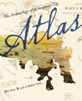 Dung, Kai-cheung - Atlas: The Archaeology of an Imaginary City (Weatherhead Books on Asia) - 9780231161008 - V9780231161008