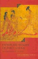Kinney, Anne Behnke - Exemplary Women of Early China - 9780231163095 - V9780231163095