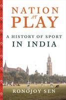 Sen, Ronojoy - Nation at Play: A History of Sport in India (Contemporary Asia in the World) - 9780231164900 - V9780231164900