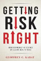 Kabat, Geoffrey C. - Getting Risk Right: Understanding the Science of Elusive Health Risks - 9780231166461 - V9780231166461