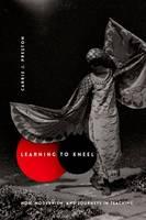 Preston, Carrie J. - Learning to Kneel: Noh, Modernism, and Journeys in Teaching (Modernist Latitudes) - 9780231166508 - V9780231166508
