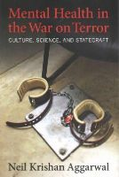 Aggarwal, Neil K. - Mental Health in the War on Terror: Culture, Science, and Statecraft - 9780231166645 - V9780231166645