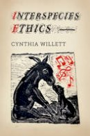 Willett, Cynthia - Interspecies Ethics (Critical Perspectives on Animals: Theory, Culture, Science and Law) - 9780231167772 - V9780231167772