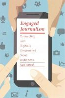 Batsell, Jake - Engaged Journalism: Connecting with Digitally Empowered News Audiences (Columbia Journalism Review Books) - 9780231168359 - V9780231168359
