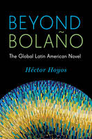 Hoyos, Héctor - Beyond Bolaño: The Global Latin American Novel (Literature Now) - 9780231168434 - V9780231168434