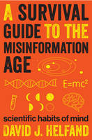 Helfand, David - A Survival Guide to the Misinformation Age: Scientific Habits of Mind - 9780231168731 - V9780231168731