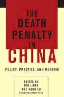 Liang, Bin, Lu, Hong, Hood, Roger - The Death Penalty in China - 9780231170079 - V9780231170079