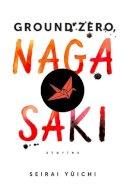 Seirai, Yuichi - Ground Zero, Nagasaki: Stories - 9780231171168 - V9780231171168