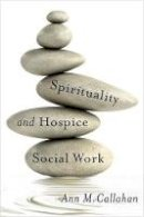 Callahan, Ann M. - Spirituality and Hospice Social Work (End-of-Life Care: A Series) - 9780231171731 - V9780231171731