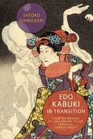 Shimazaki, Satoko - Edo Kabuki in Transition: From the Worlds of the Samurai to the Vengeful Female Ghost - 9780231172264 - V9780231172264