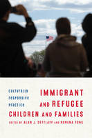 Dettlaff, Alan - Immigrant and Refugee Children and Families: Culturally Responsive Practice - 9780231172851 - V9780231172851