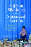 Wiles, Ellen - Saffron Shadows and Salvaged Scripts: Literary Life in Myanmar Under Censorship and in Transition - 9780231173285 - V9780231173285
