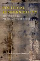 Vázquez-Arroyo, Antonio Y. - Political Responsibility: Responding to Predicaments of Power (New Directions in Critical Theory) - 9780231174848 - V9780231174848