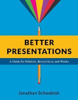 Schwabish, Jonathan - Better Presentations: A Guide for Scholars, Researchers, and Wonks - 9780231175210 - V9780231175210