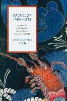 Reed, Christopher - Bachelor Japanists: Japanese Aesthetics and Western Masculinities (Modernist Latitudes) - 9780231175753 - V9780231175753