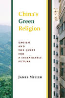 Miller, James - China's Green Religion: Daoism and the Quest for a Sustainable Future - 9780231175869 - V9780231175869