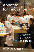 Opazo, M. Pilar - Appetite for Innovation: Creativity and Change at elBulli - 9780231176781 - V9780231176781