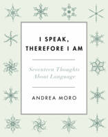 Moro, Andrea - I Speak, Therefore I Am: Seventeen Thoughts About Language - 9780231177412 - V9780231177412