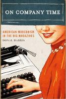 Harris, Donal - On Company Time: American Modernism in the Big Magazines (Modernist Latitudes) - 9780231177726 - V9780231177726
