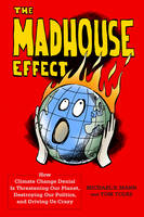 Mann, Michael E., Toles, Tom - The Madhouse Effect: How Climate Change Denial Is Threatening Our Planet, Destroying Our Politics, and Driving Us Crazy - 9780231177863 - V9780231177863