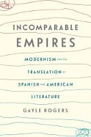 Rogers, Gayle - Incomparable Empires: Modernism and the Translation of Spanish and American Literature (Modernist Latitudes) - 9780231178563 - V9780231178563