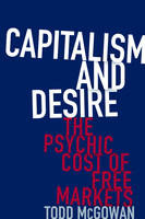 McGowan, Todd - Capitalism and Desire: The Psychic Cost of Free Markets - 9780231178723 - V9780231178723