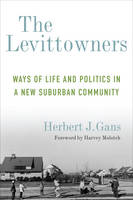 Gans, Herbert J. - The Levittowners: Ways of Life and Politics in a New Suburban Community (Legacy Editions) - 9780231178877 - V9780231178877