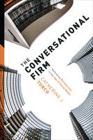 Turco, Catherine J. - The Conversational Firm: Rethinking Bureaucracy in the Age of Social Media (The Middle Range Series) - 9780231178983 - V9780231178983