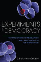 Hurlbut, Benjamin - Experiments in Democracy: Human Embryo Research and the Politics of Bioethics - 9780231179546 - V9780231179546