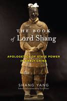 Shang, Yang - The Book of Lord Shang: Apologetics of State Power in Early China (Translations from the Asian Classics) - 9780231179881 - V9780231179881
