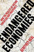 Heal, Geoffrey - Endangered Economies: How the Neglect of Nature Threatens Our Prosperity - 9780231180849 - V9780231180849