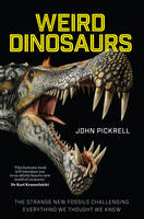 Pickrell, John - Weird Dinosaurs: The Strange New Fossils Challenging Everything We Thought We Knew - 9780231180986 - V9780231180986
