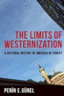 Gürel, Perin - The Limits of Westernization: A Cultural History of America in Turkey (Columbia Studies in International and Global History) - 9780231182027 - V9780231182027