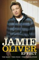Smith, Gilly - The Jamie Oliver Effect: The Man, The Food, The Revolution - 9780233002569 - V9780233002569