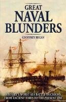 Regan, Geoffrey - Great Naval Blunders: History's Worst Sea Battle Decisions from Ancient Times to the Present Day - 9780233003504 - V9780233003504