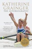 Grainger, Katharine - Katherine Grainger: The Autobiography - 9780233004204 - KTG0007694