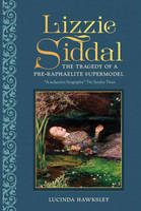 Lucinda Dickens Hawksley - Lizzie Siddal: The Tragedy of a Pre-Raphaelite Supermodel - 9780233005072 - V9780233005072