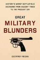 Regan, Geoffrey - Great Military Blunders: History's Worst Battlefield Decisions from Ancient Times to the Present Day - 9780233005096 - 9780233005096