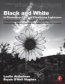 Alsheimer, Leslie; O'Neil Hughes, Bryan - Black and White in Photoshop CS4 and Photoshop Lightroom - 9780240521596 - V9780240521596