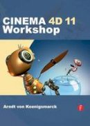 Koenigsmarck, Arndt von - CINEMA 4D 11 Workshop - 9780240811956 - V9780240811956